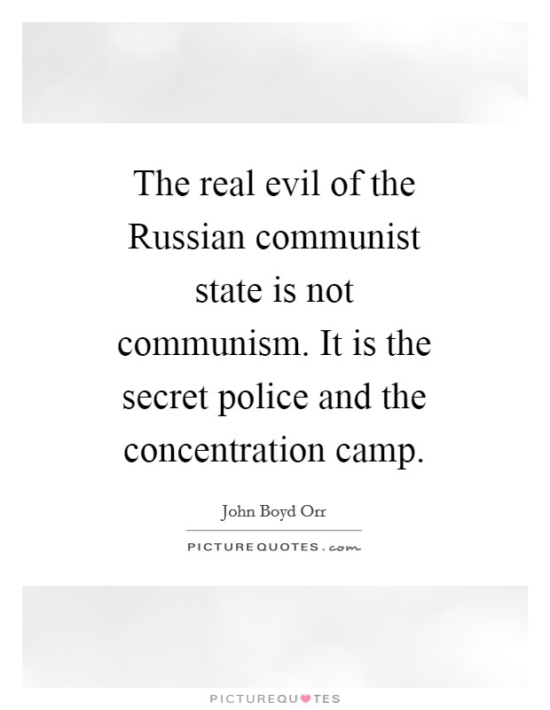 The real evil of the Russian communist state is not communism. It is the secret police and the concentration camp Picture Quote #1