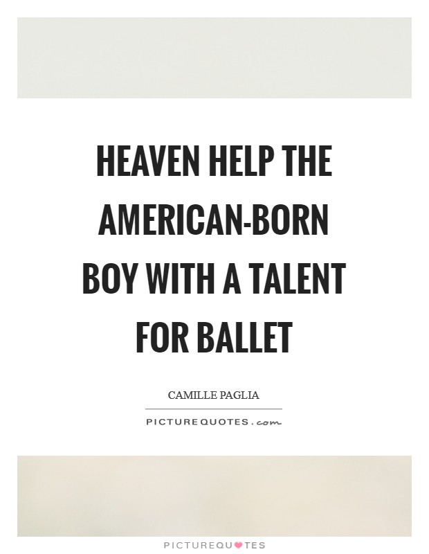 Heaven help the American-born boy with a talent for ballet Picture Quote #1