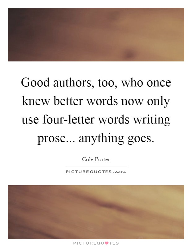 Good authors, too, who once knew better words now only use four-letter words writing prose... anything goes Picture Quote #1