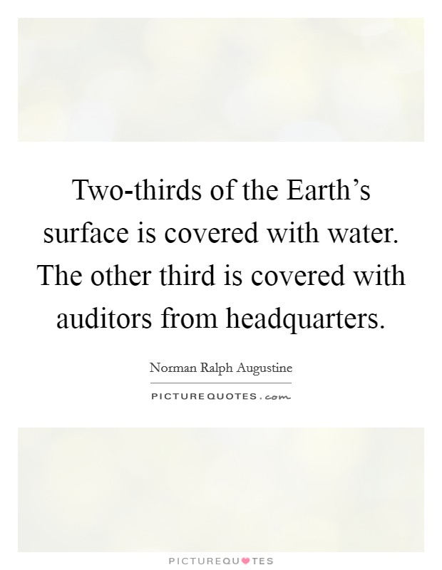 Two-thirds of the Earth's surface is covered with water. The other third is covered with auditors from headquarters Picture Quote #1