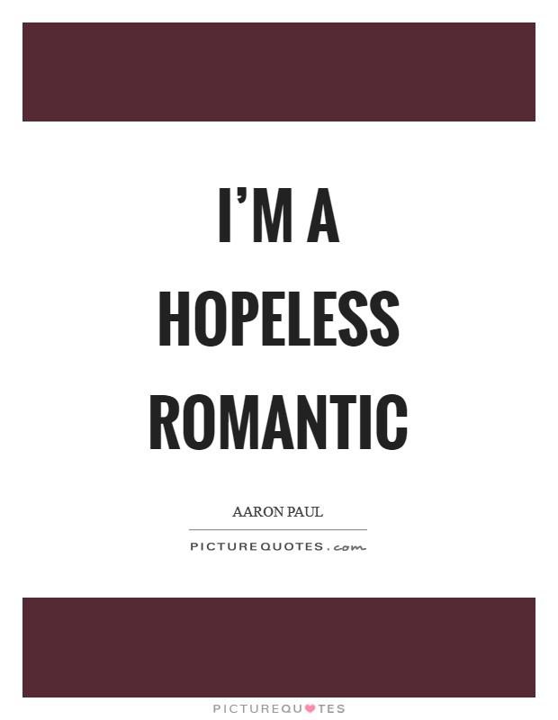 I'M A HOPELESS ROMANTIC Picture Quote #1