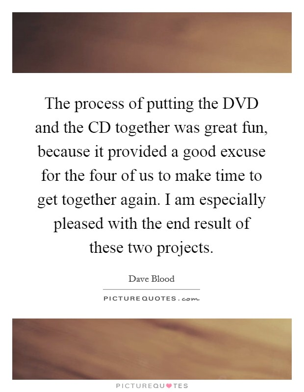the process of putting the dvd and the cd together was great