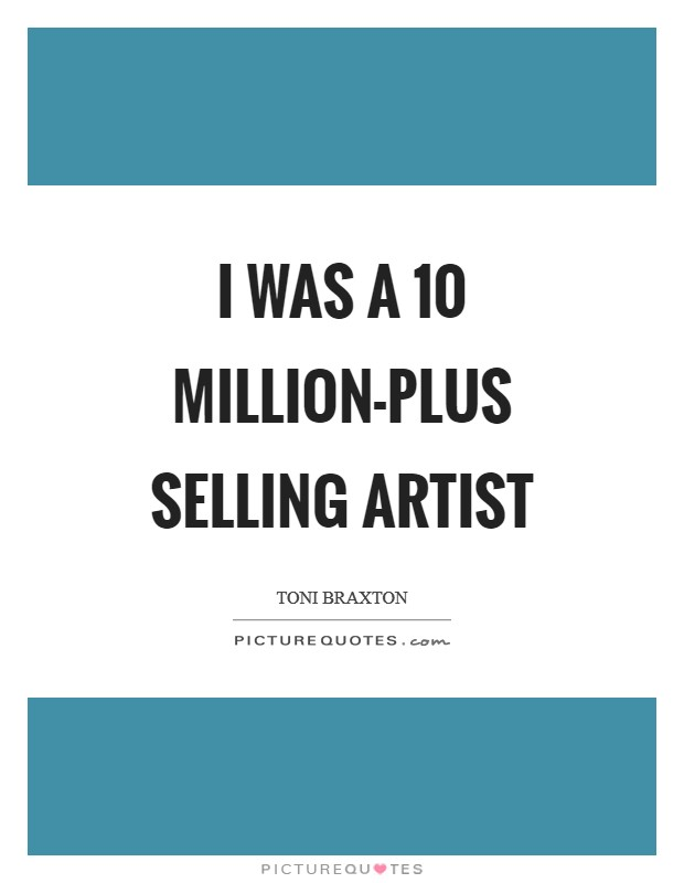 I was a 10 million-plus selling artist Picture Quote #1
