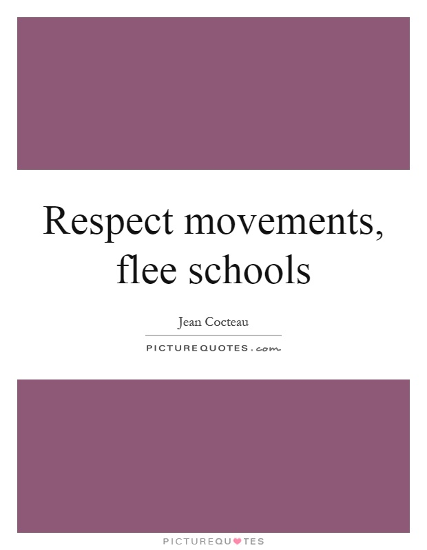 Respect movements, flee schools Picture Quote #1