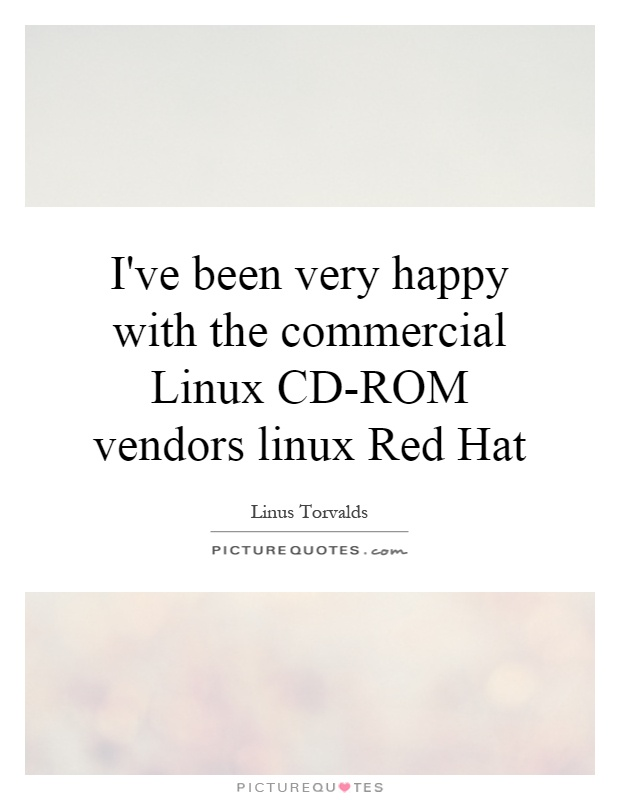 I've been very happy with the commercial Linux CD-ROM vendors linux Red Hat Picture Quote #1
