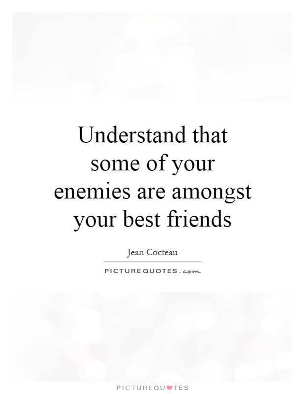 Understand that some of your enemies are amongst your best friends Picture Quote #1