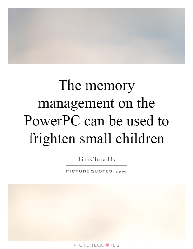The memory management on the PowerPC can be used to frighten small children Picture Quote #1