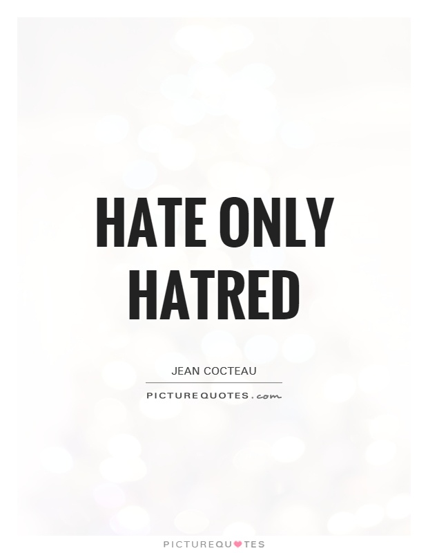 Hate only hatred Picture Quote #1