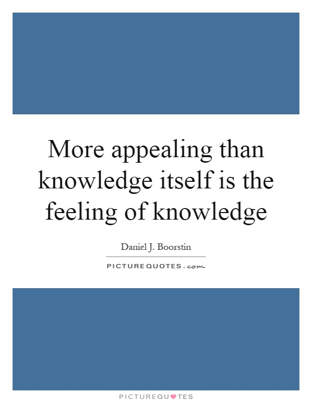 More appealing than knowledge itself is the feeling of knowledge Picture Quote #1