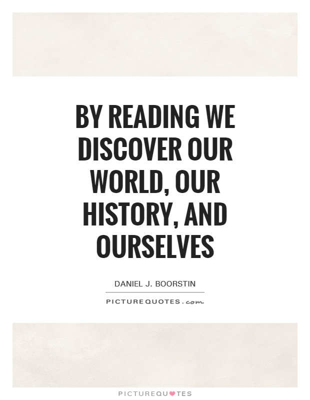 By reading we discover our world, our history, and ourselves Picture Quote #1