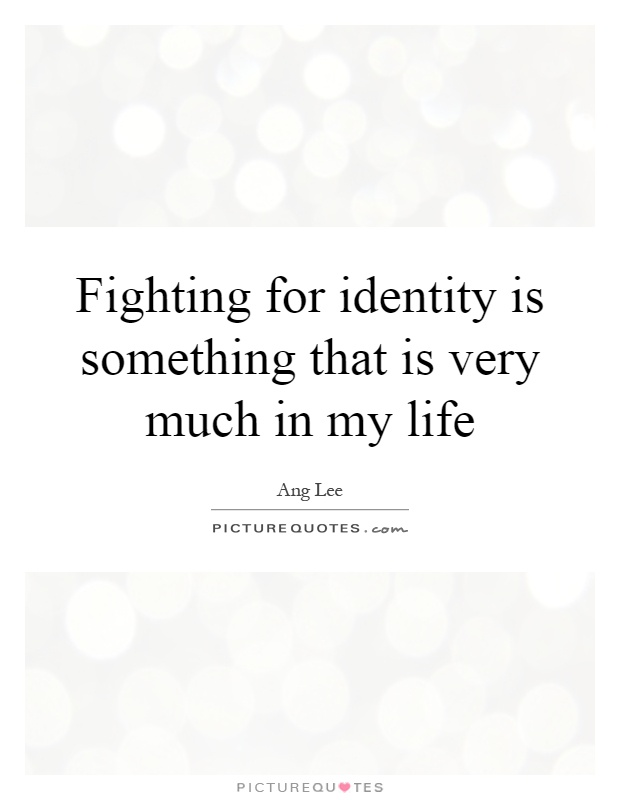 Fighting for identity is something that is very much in my life Picture Quote #1