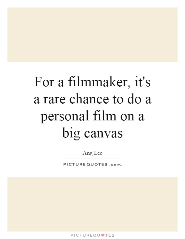 For a filmmaker, it's a rare chance to do a personal film on a big canvas Picture Quote #1