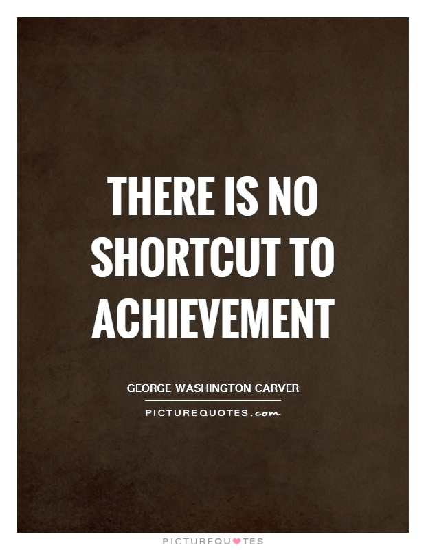 There is no shortcut to achievement Picture Quote #1