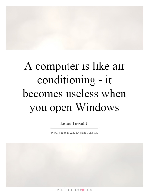 A computer is like air conditioning - it becomes useless when you open Windows Picture Quote #1
