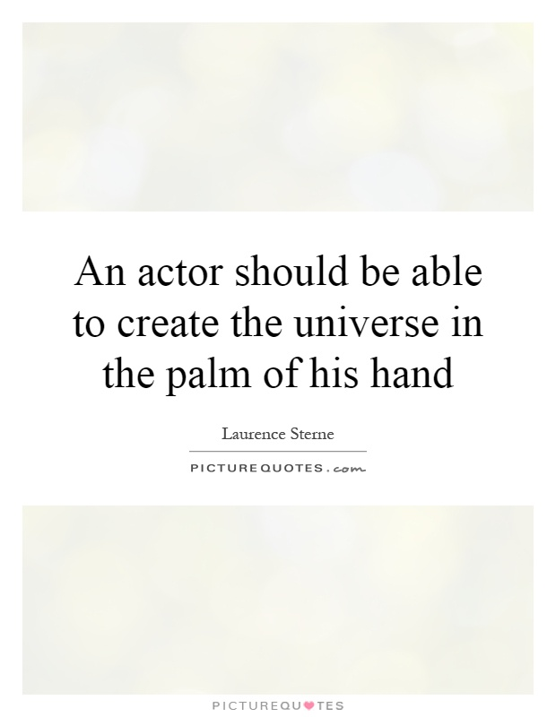 An actor should be able to create the universe in the palm of his hand Picture Quote #1