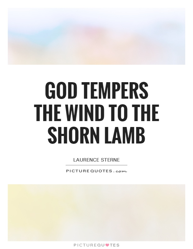 God tempers the wind to the shorn lamb Picture Quote #1