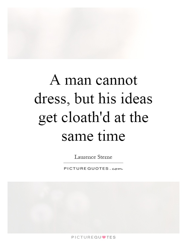 A man cannot dress, but his ideas get cloath'd at the same time Picture Quote #1