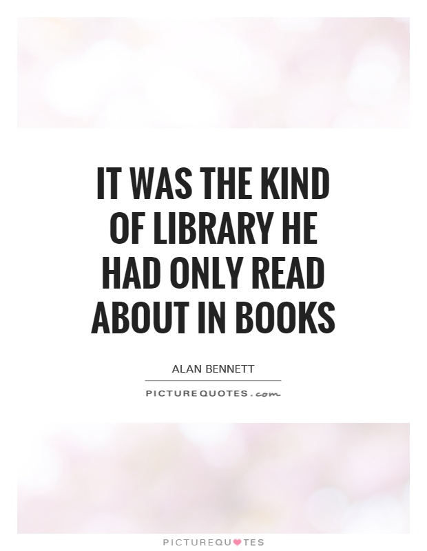It was the kind of library he had only read about in books Picture Quote #1