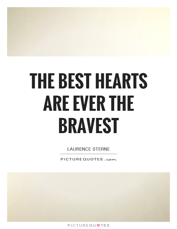 The best hearts are ever the bravest Picture Quote #1