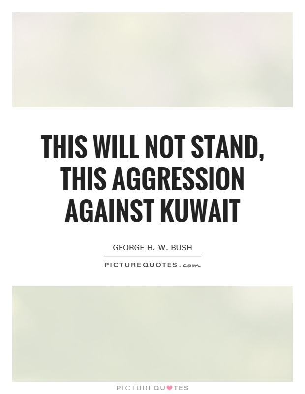 This will not stand, this aggression against Kuwait Picture Quote #1