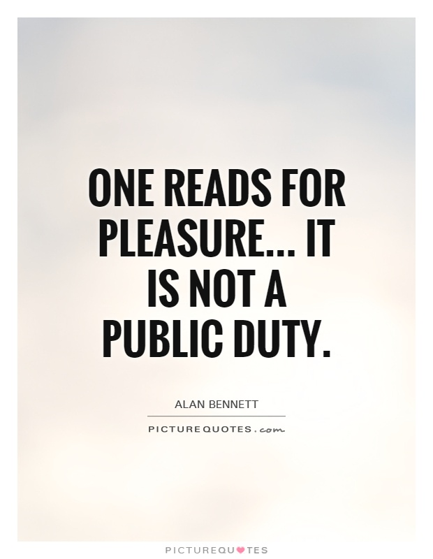 One reads for pleasure... it is not a public duty Picture Quote #1