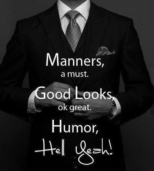 Manners, a must. Good looks, great. Humor, Hell yeah! Picture Quote #1