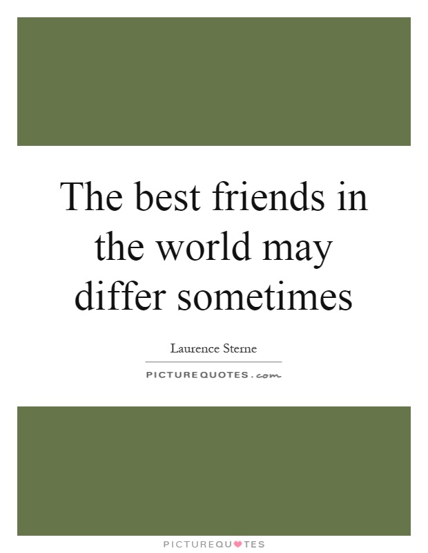The best friends in the world may differ sometimes Picture Quote #1