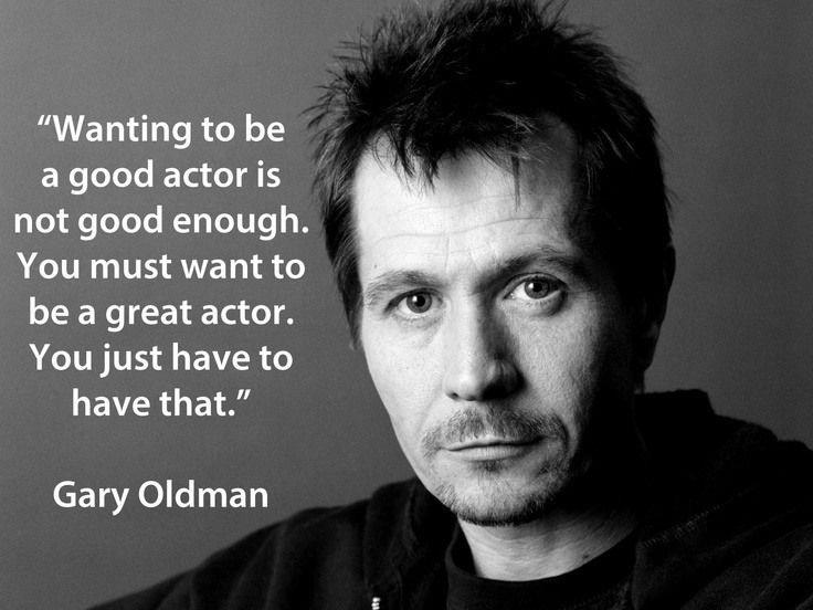 Wanting to be a good actor is not good enough. You must want to be a great actor. You just have to have that Picture Quote #1