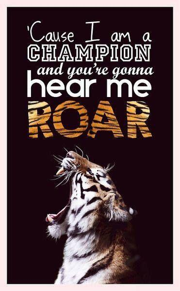 'Cause I am a champion, and you're gonna hear me roar Picture Quote #1