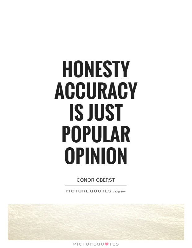 Honesty Accuracy is just Popular Opinion Picture Quote #1