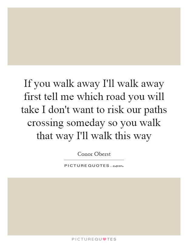 You walk away