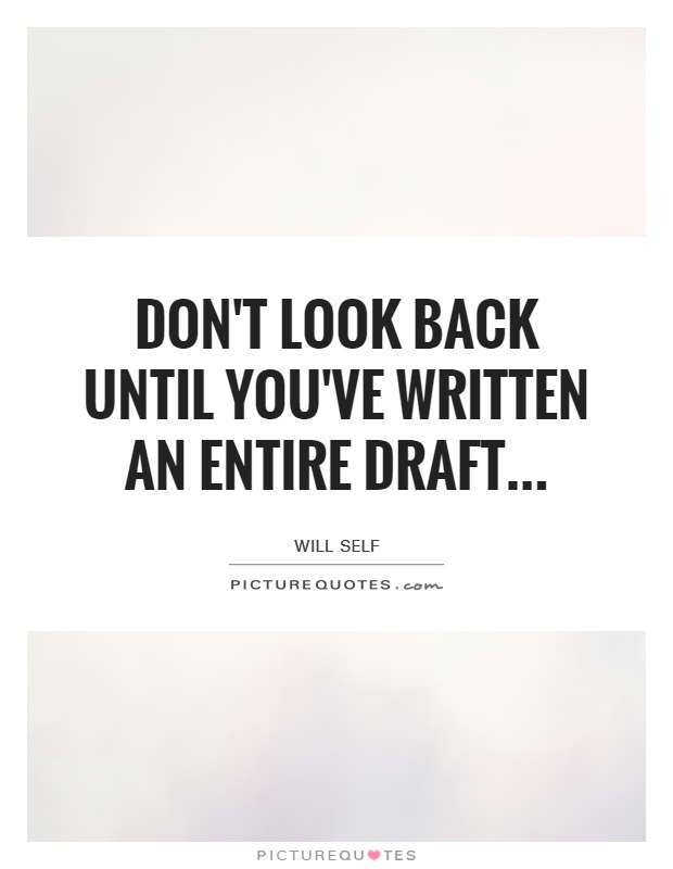 Don't look back until you've written an entire draft Picture Quote #1