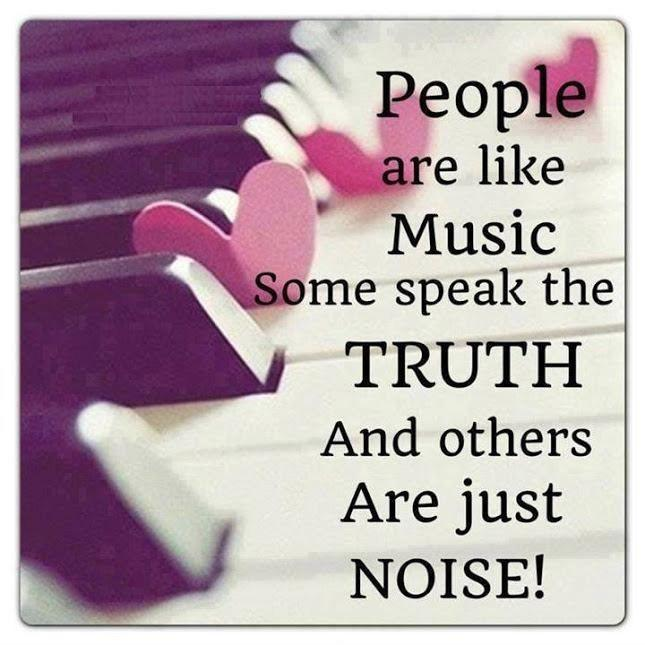 People are like music, some speak the truth and others are just noise Picture Quote #1