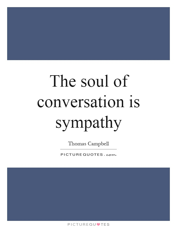 The soul of conversation is sympathy Picture Quote #1