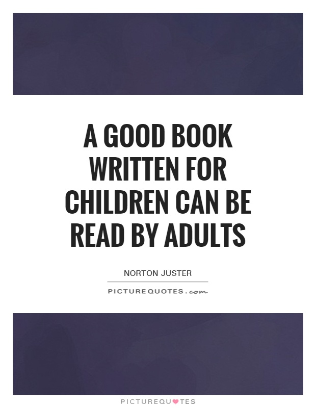 A good book written for children can be read by adults Picture Quote #1