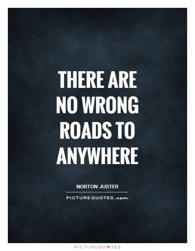 There are no wrong roads to anywhere Picture Quote #1