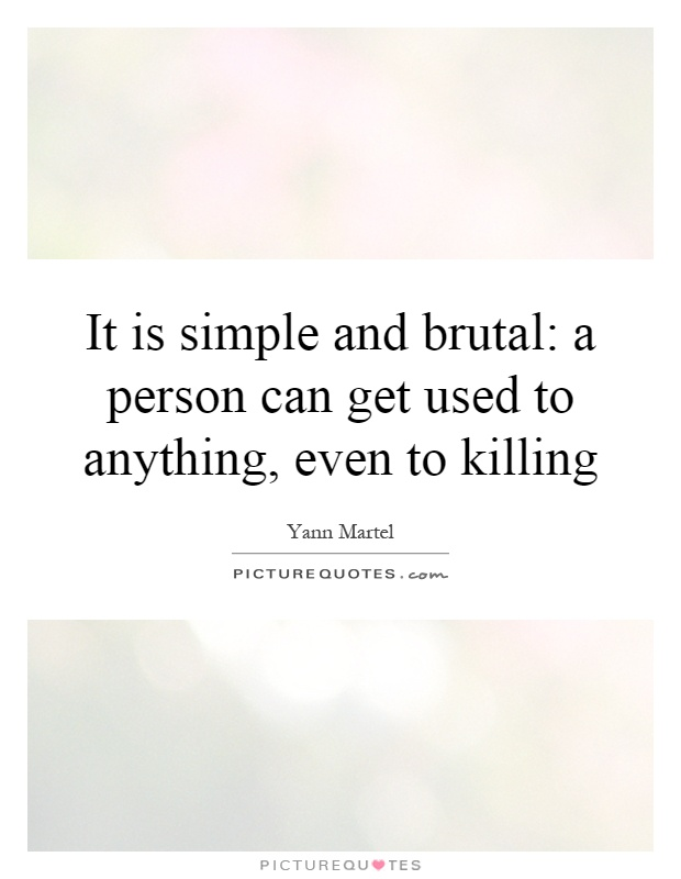 It is simple and brutal: a person can get used to anything, even to killing Picture Quote #1