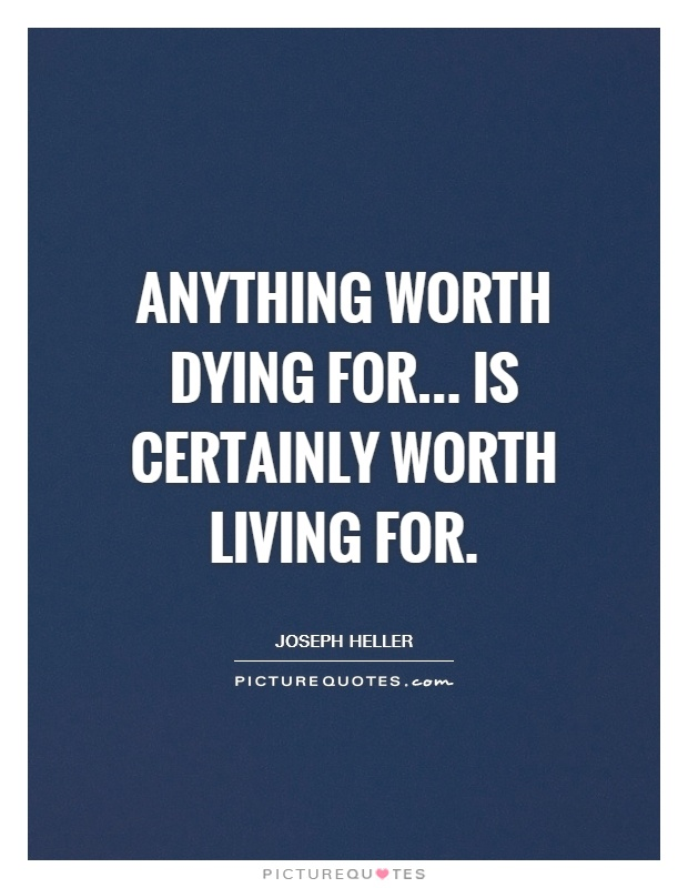 Anything worth dying for... is certainly worth living for Picture Quote #1