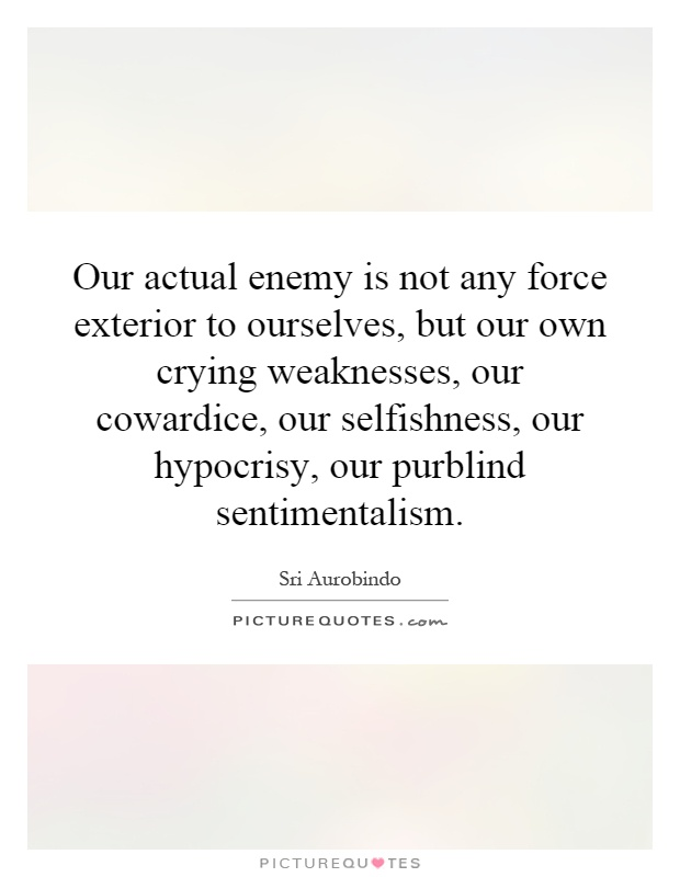 Our actual enemy is not any force exterior to ourselves for Exterior beauty quotes