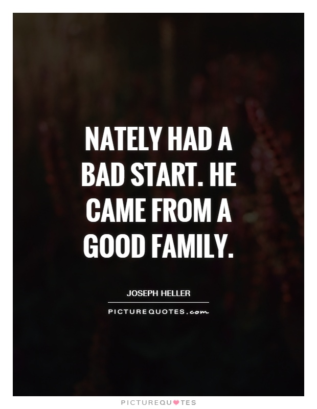 Nately had a bad start. He came from a good family Picture Quote #1