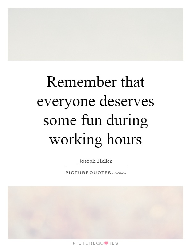 Remember that everyone deserves some fun during working hours Picture Quote #1