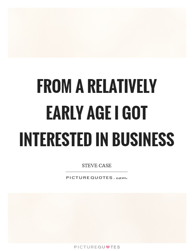 From a relatively early age I got interested in business Picture Quote #1