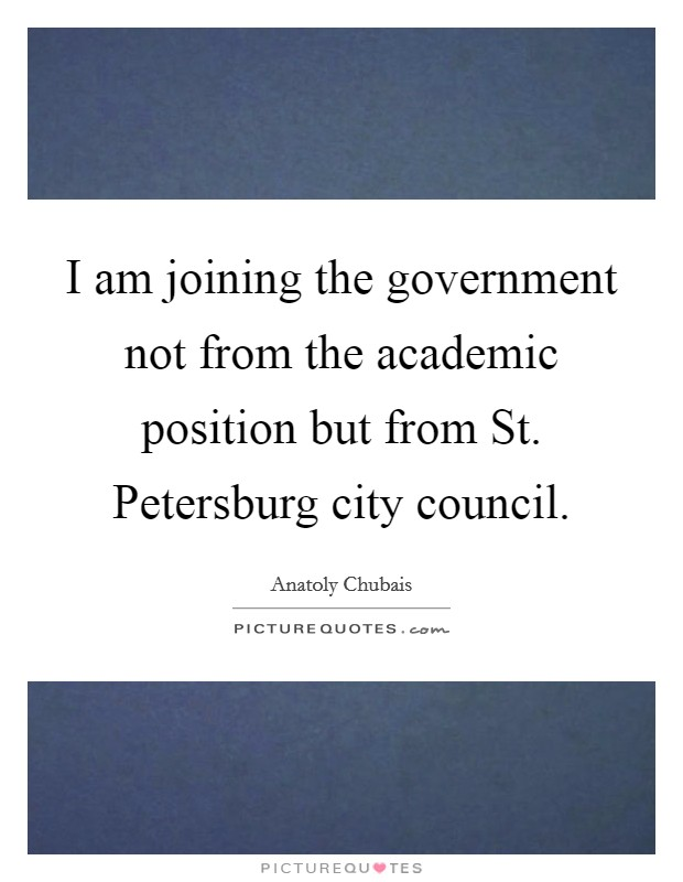 I am joining the government not from the academic position but from St. Petersburg city council Picture Quote #1
