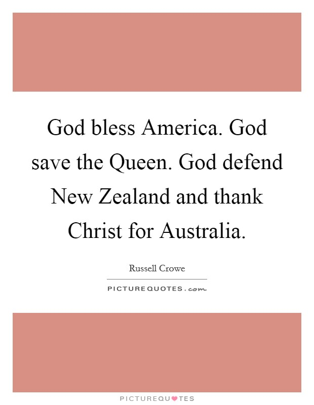 God bless America. God save the Queen. God defend New Zealand and thank Christ for Australia Picture Quote #1