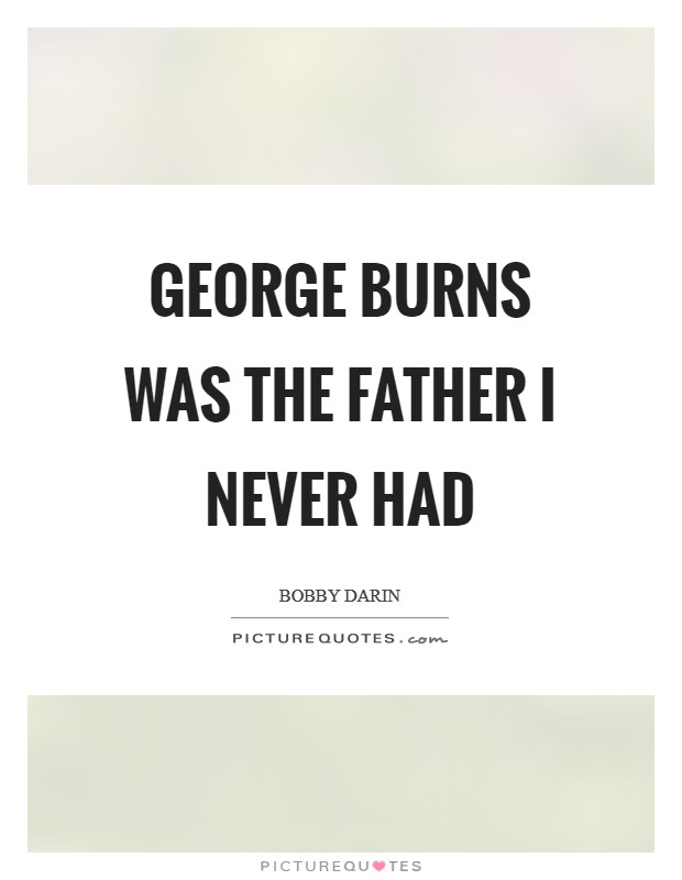 George Burns was the father I never had Picture Quote #1