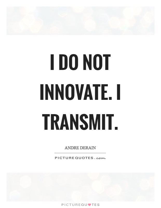 I do not innovate. I transmit Picture Quote #1