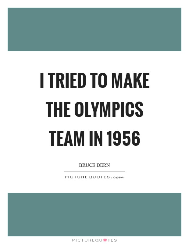 I tried to make the Olympics team in 1956 Picture Quote #1