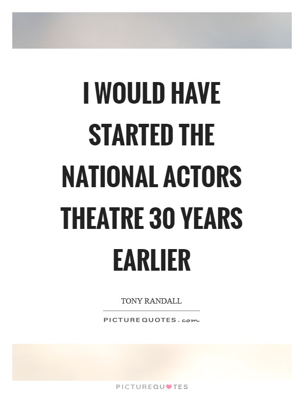 I would have started the National Actors Theatre 30 years earlier Picture Quote #1