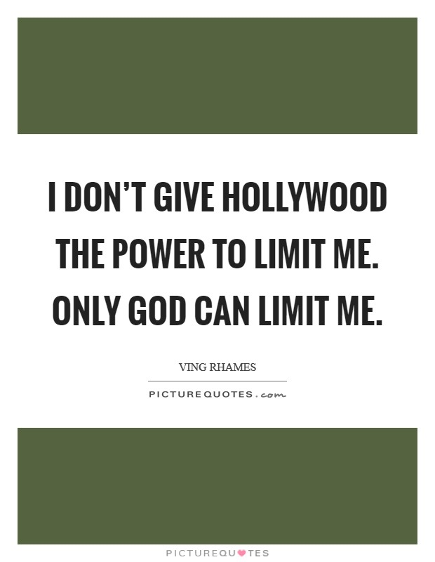 I don't give Hollywood the power to limit me. Only God can limit me Picture Quote #1