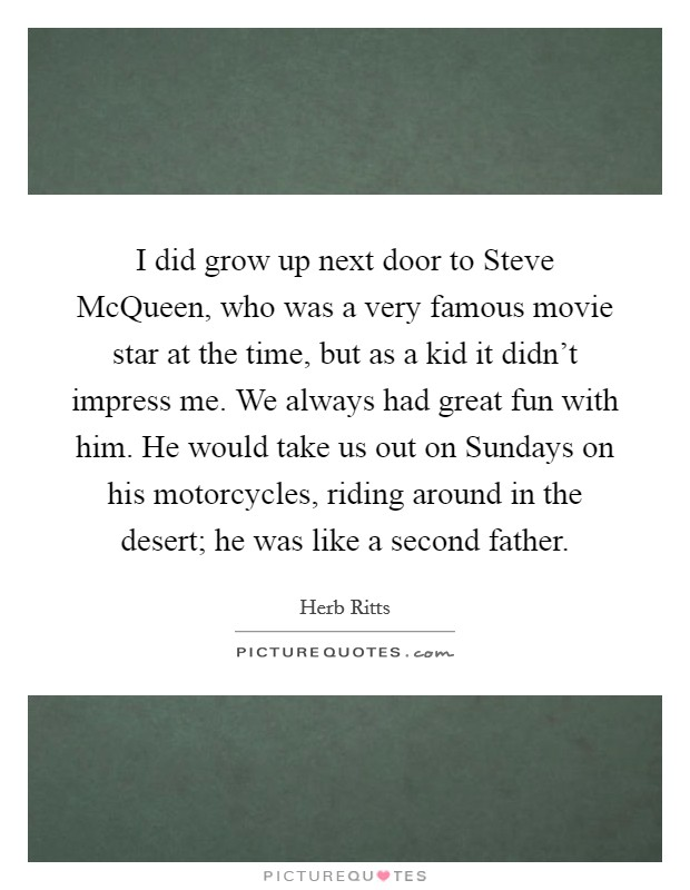 Very Famous Movie Quotes: I Did Grow Up Next Door To Steve McQueen, Who Was A Very